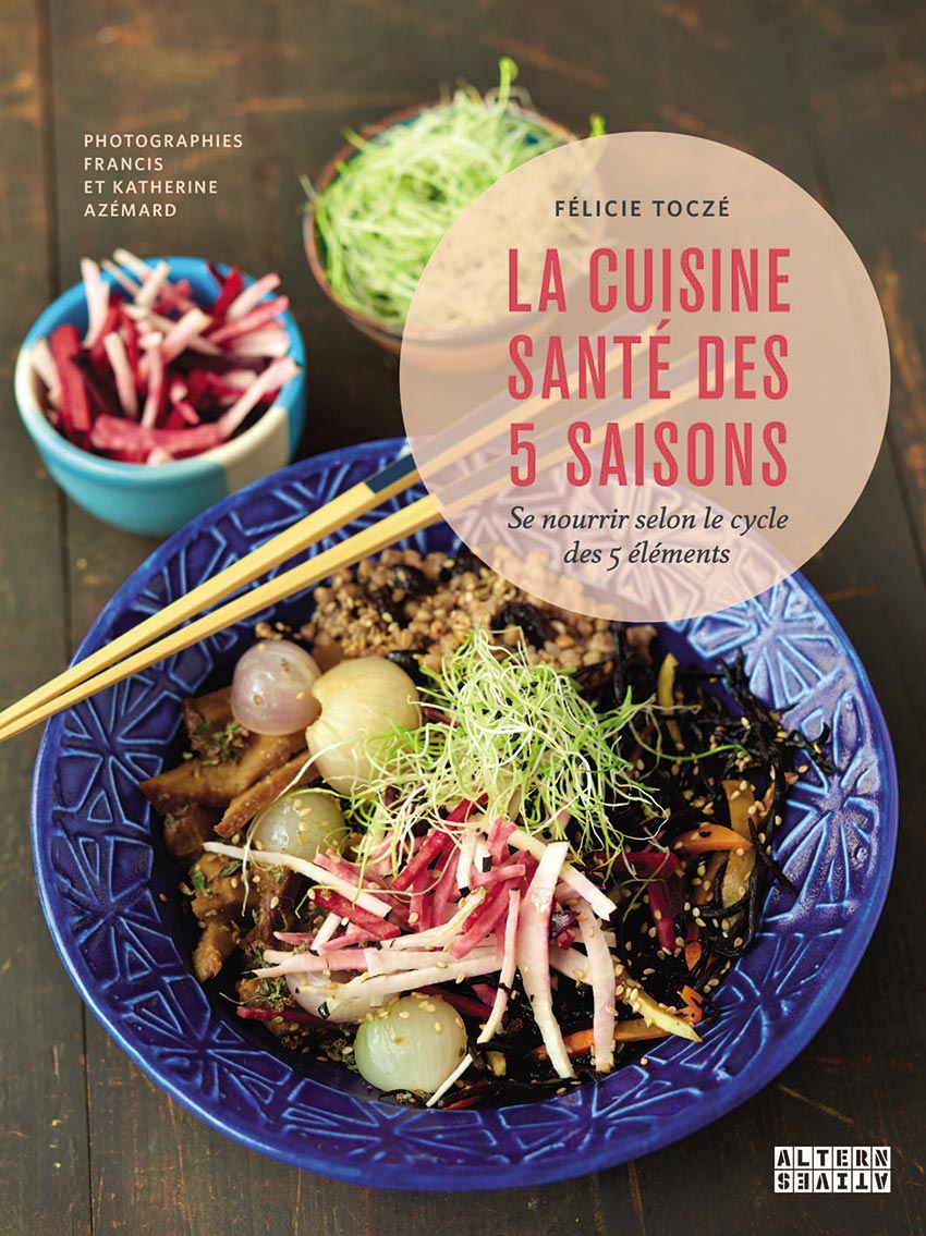 La cuisine santé des 5 saisons Se nourrir selon le cycle des 5 éléments | Félicie Toczé