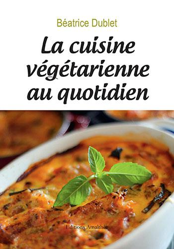 La cuisine végétarienne au quotidien B. Dublet