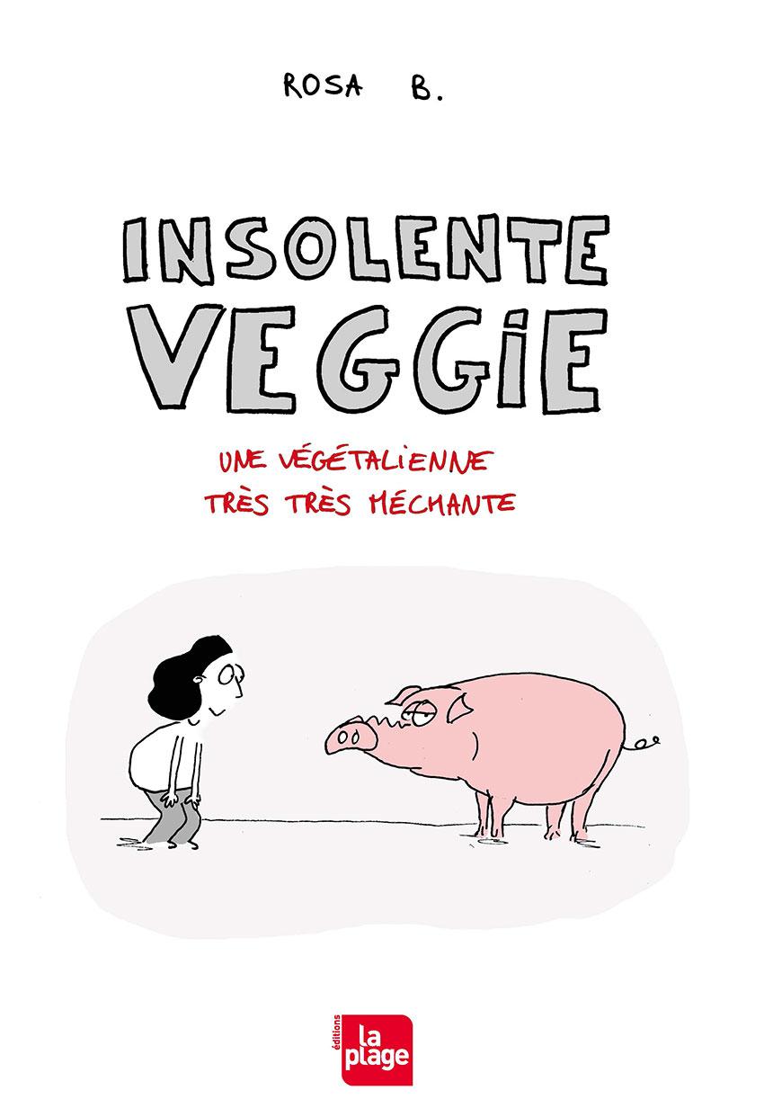 Insolente Veggie. Une végétalienne très très méchante.