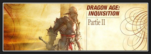 Dragon Age Inquisition : Article de Game Informer (traduction 2ème partie)